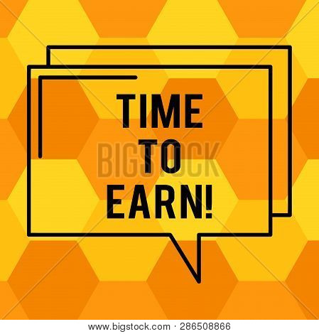 Handwriting Text Writing Time To Earn. Concept Meaning After A High Effort And Lots Of Work You Can