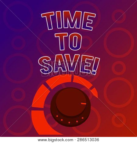 Text Sign Showing Time To Save. Conceptual Photo Start Saving Money For The Future Or Coming Plans I