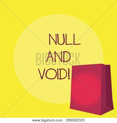 Conceptual hand writing showing Null And Void. Business photo showcasing Cancel a contract Having no legal force Invalid Ineffective. poster