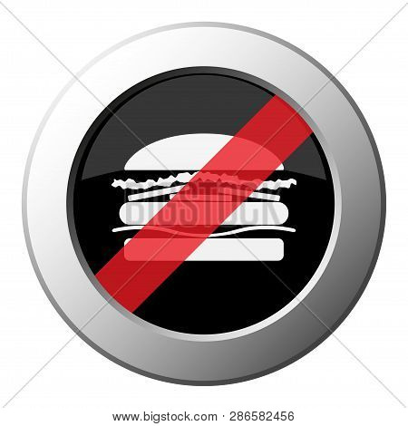 Hamburger - Ban Round Metallic Push Button With White Icon On Black And Diagonal Red Stripe