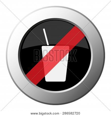 Drink With Straw - Ban Round Metallic Push Button With White Icon On Black And Diagonal Red Stripe
