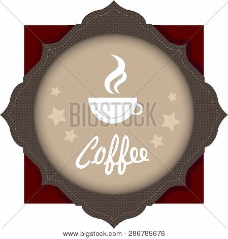 Cup Of Coffee On The Emblem. Label, Emblem, Logo With A Cup Of Coffee. Brown Tones. An Ilustration O