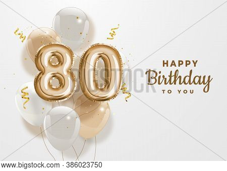 Happy 80th Birthday Gold Foil Balloon Greeting Background. 80 Years Anniversary Logo Template- 80h C
