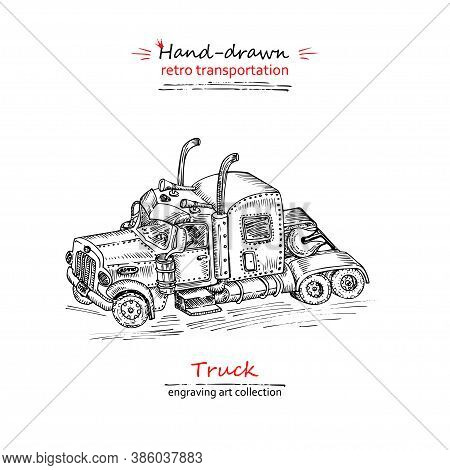 Hand Drawn Truck Isolated On White Background. Vintage Sketch Lorry Transport. Large Industrial Car,