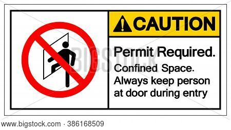 Caution Permit Required Confined Space Always Keep Person At Door During Entry Symbol Sign ,vector I