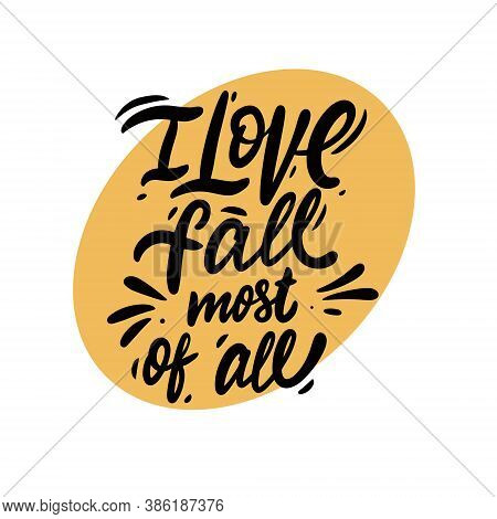 I Love Fall Most Of All. Modern Calligraphy. Black Color Vector Illustration.