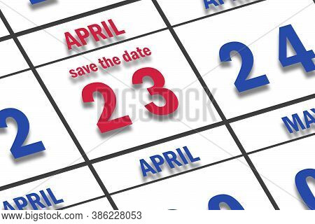 April 23rd. Day 23 Of Month, Date Marked Save The Date  On A Calendar. Spring Month, Day Of The Year