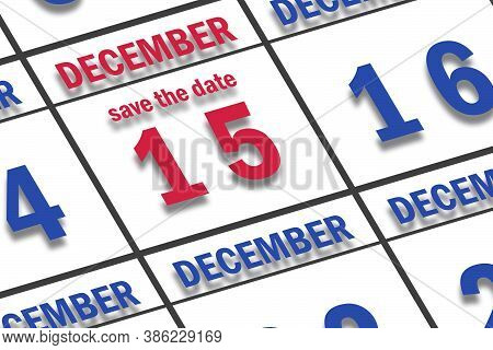 December 15th. Day 15 Of Month, Date Marked Save The Date  On A Calendar. Winter Month, Day Of The Y