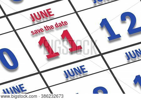 June 11th. Day 11 Of Month, Date Marked Save The Date  On A Calendar. Summer Month, Day Of The Year