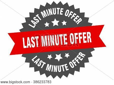 Last Minute Offer Round Isolated Ribbon Label. Last Minute Offer Sign