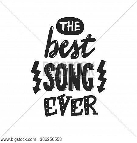 The Best Song Ever Phrase, Hand-drawn Vector Lettering For Favorite Music, Melomaniac Hand Written S