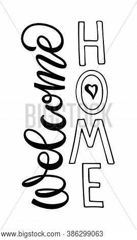 Door Sticker Welcome Home. Lettering. Vertical Sign. Black Text For Flyers, Posters, Banner, Card, P