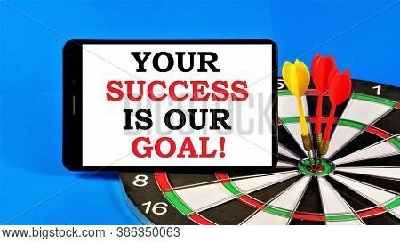 Your Success Is Our Goal. Text Message On The Background Of A Dartboard. Successful Strategy In Scho