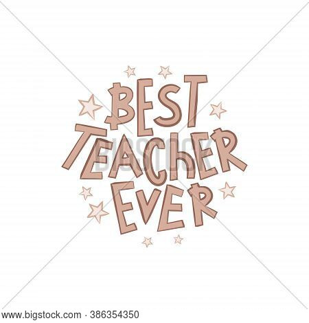 Best Teacher Ever Lettering In Doodle Style. Hand Drawn Lettering Isolated On White Background. Vect