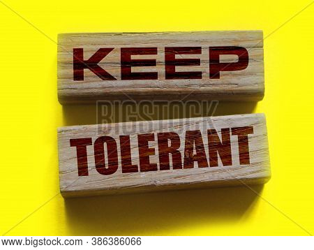 Wooden Blocks With The Text Keep Tolerant. Tolerance Diversity Social And Business Teamwork Concept