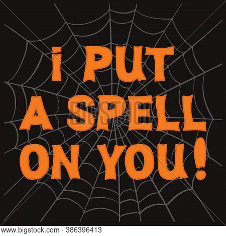 I Put A Spell On You. Orange Lettering With Grey Cobweb Sketch On A Dark Background. Vector Stock Il