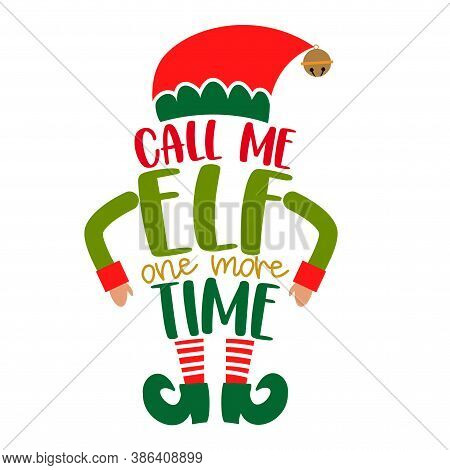 Call Me Elf One More Time - Phrase For Christmas Clothes Or Ugly Sweaters. Hand Drawn Lettering For