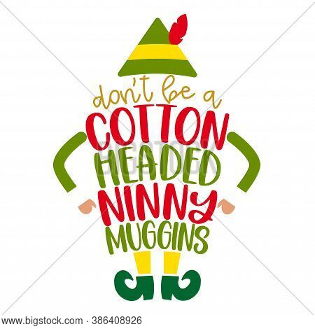 Don't Be A Cotton Headed Ninny Muggins - Phrase For Christmas Elf / Kid Clothes / Ugly Sweaters. Han