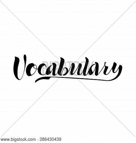 Vocabulary, Concept Design For The Word, Hand-drawn Lettering. Vector Illustration, A Black Isolated