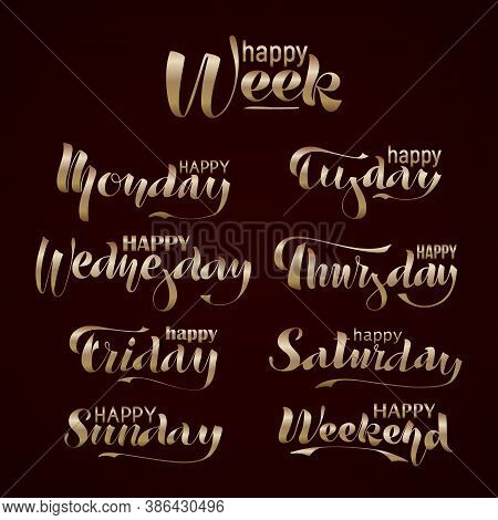 Happy Week, Weekend, Monday, Tuesday, Wednesday, Thursday, Friday, Saturday, Sunday. Gold Lettering