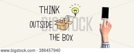Think Outside The Box With Person Using A Smartphone