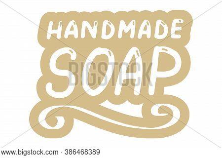 Handmade Soap Logo. Hand Made Needlework Doodle Logo, Badges, Sticker. Lettering Calligraphy Icon. V