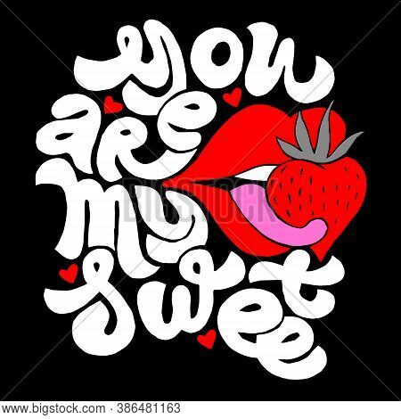 Lettering With Inscription You Are My Sweet. Recognition Of Sympathy, Love, Lust. Strawberry In Red