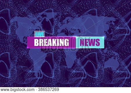 Vector Illustration, Breaking News Background, Screen Saver Template, Blue Colors, World Map Backgro