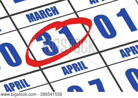 March 31st. Day 31of Month, Date Marked With Red Circle To Indicate Importance On A Calendar. Spring