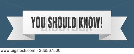 You Should Know Ribbon. You Should Know Isolated Band Sign. Banner