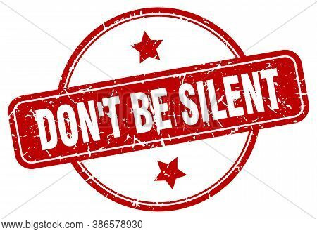 Don't Be Silent Grunge Stamp. Don't Be Silent Round Vintage Stamp