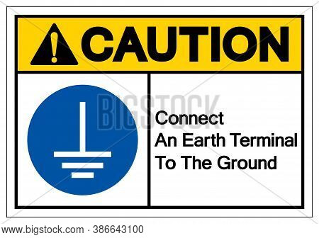 Caution Connect An Earth Terminal To The Ground Symbol Sign,vector Illustration, Isolated On White B
