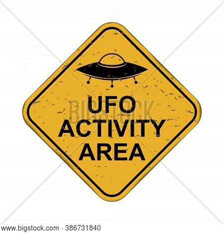 Ufo Activity Area. Old Rusty Metal Sign On White Background, Vector Illustration
