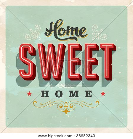 Vintage Home Sweet Home Sign - Vector EPS10. Grunge effects can be easily removed for a brand new, clean sign.