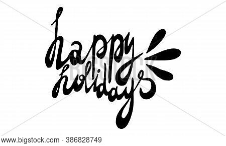 Vector Handwritten Happy Holidays Lettering. Hand Drawn Illustration Isolated On White Background. T