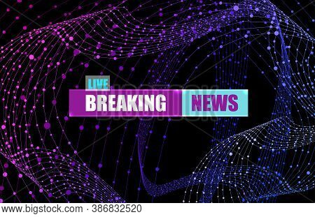 Vector Breaking News Banner Template, Live News, Colorful Abstract Background, Gradient Colors.