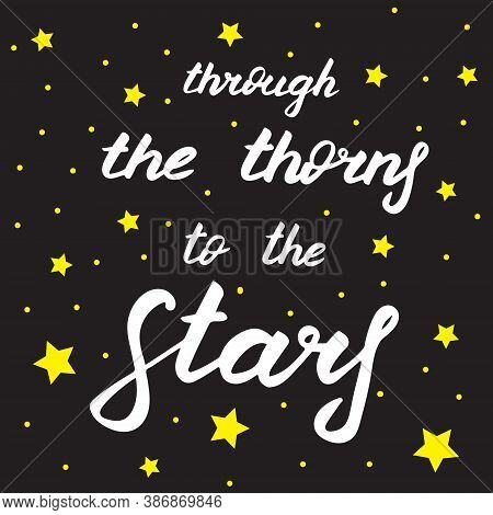 Beautiful Card With Lettering. Through The Thorns To The Stars. Night Sky With Stars. Creative Print