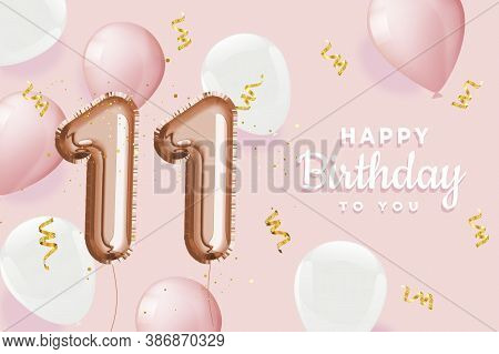Happy 11th Birthday Pink Foil Balloon Greeting Background. 11 Years Anniversary Logo Template- 11h C
