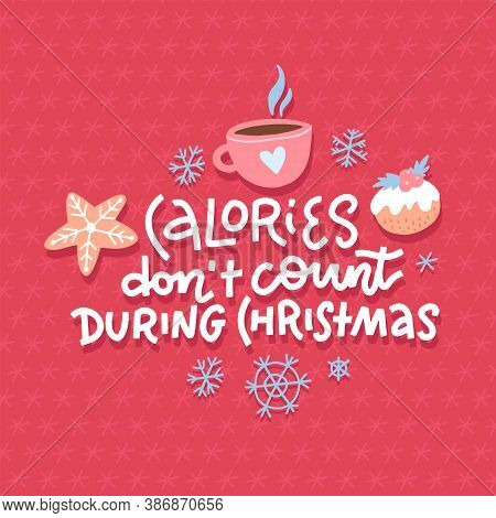 Calories Do Not Count During Christmas. Funny Christmas Lettering Typography. Social Media, Poster,