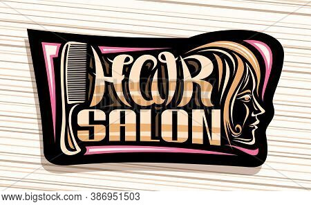 Vector Logo For Hair Salon, Dark Decorative Sign Board With Professional Comb And Women Face, Unique