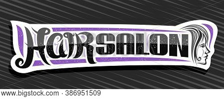 Vector Banner For Hair Salon, White Decorative Sign Board With Women Face, Unique Brush Letters For