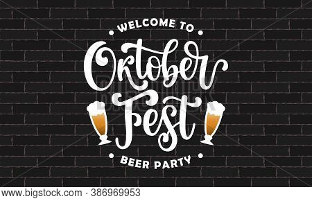 Vector Illustration Of Text Welcome To Oktoberfest Beer Party On Loft Background. Hand Drawn Brush P