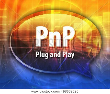 Speech bubble illustration of information technology acronym abbreviation term definition PnP Plug and Play