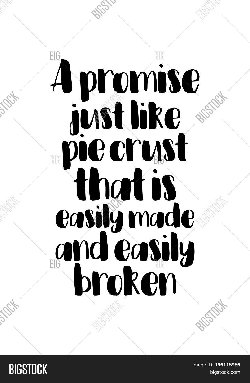 made to be broken just like pie crusts