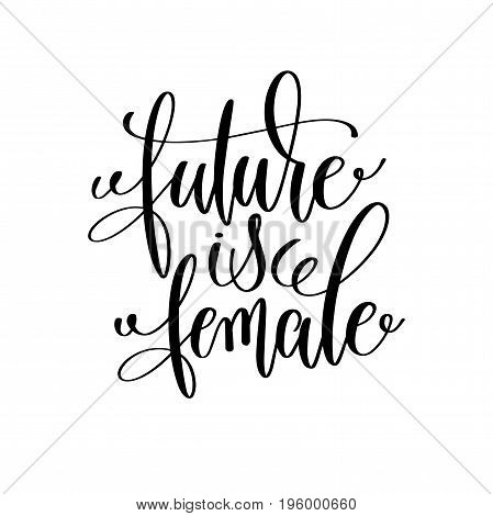future is female black and white hand lettering inscription motivation and inspiration quote, calligraphy vector illustration