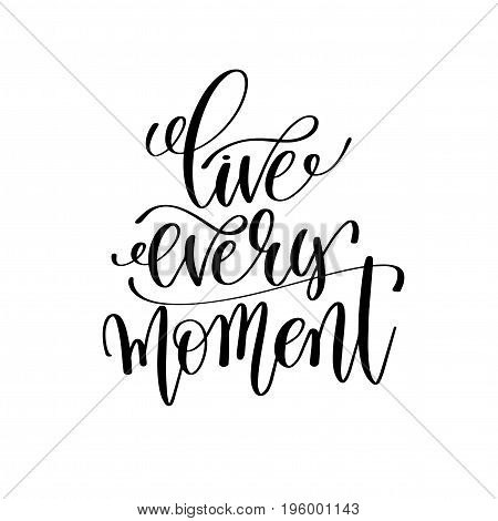 live every moment black and white hand lettering inscription motivation and inspiration quote, calligraphy vector illustration