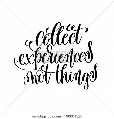 collect experiences not things black and white hand lettering inscription motivation and inspiration quote, calligraphy vector illustration