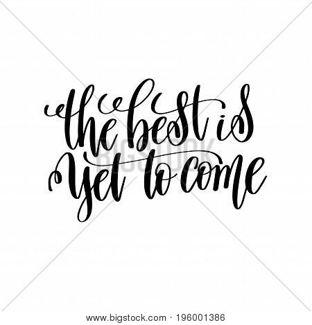 the best is yet to come black and white hand lettering inscription motivation and inspiration quote, calligraphy vector illustration
