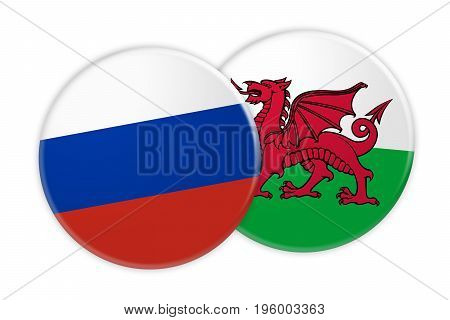 News Concept: Russia Flag Button On Wales Flag Button 3d illustration on white background