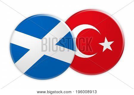 News Concept: Scotland Flag Button On Turkey Flag Button 3d illustration on white background